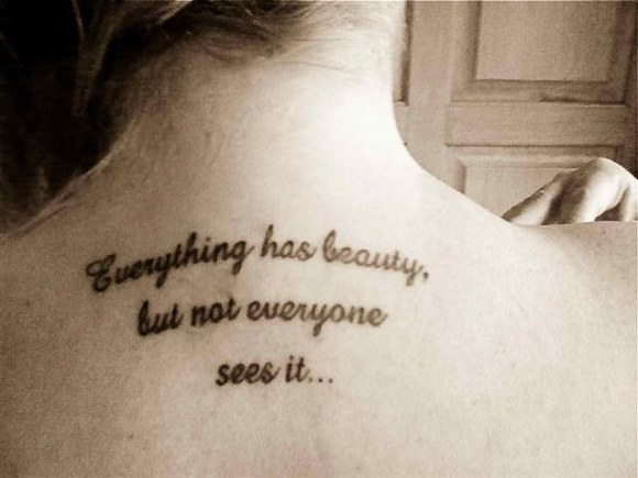 Tattoo Quotes Everything Has Beauty But Not Everyone Sees It