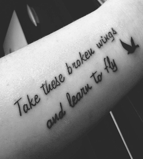Tattoo Quotes Take These Broken Wings And Learn To Fly