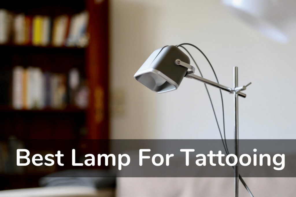 Best Lamp For Tattooing In 2020