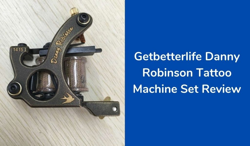 Getbetterlife Danny Robinson Tattoo Machine Set Review