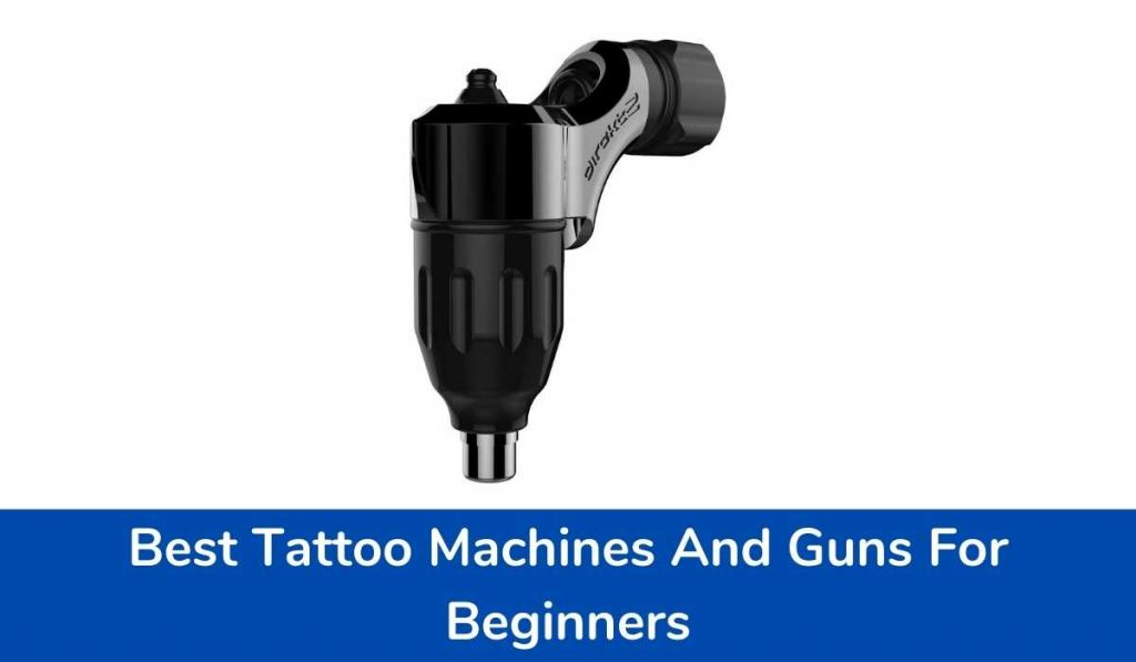 Best Tattoo Machines And Guns For Beginners